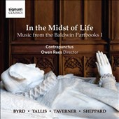 In the Midst of Life: Music from the Baldwin Partbooks, Vol. 1 - choral works by Byrd, Tallis, Taverner, Sheppard / Contrapunctus