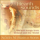 Nóirín Ní Riain: Hearth Sounds: Ancient Songs From Ireland and the World [Digipak]