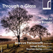 Through a Glass - Songs by Martin Bussey (b.1958) / Marcus Farnsworth, baritone; James Baillieu, piano