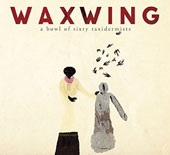 Waxwing: A Bowl of Sixty Taxidermists [Digipak]