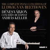 The Complete Piano Concertos of Beethoven / Dénes Várjon, piano; Concerto Budapest, Andras Keller