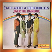 Patti Labelle & the Bluebelles: Over the Rainbow