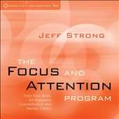 Jeff Strong: The  Focus and Attention Program: Train Your Brain for Improved Concetration and Mental Clarity