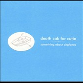 Death Cab for Cutie: Something About Airplanes