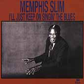 Memphis Slim: I'll Just Keep on Singin' the Blues