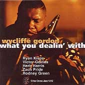 Wycliffe Gordon: What You Dealin' With