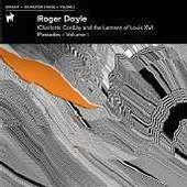 Roger Doyle (b.1949): 'Charlotte Corday and the Lament of Louis XVI'; 'Passades', Vol. 1 / Roger Doyle, electronics; Olwen Fouere, Paavo Evans-Doyle, Kathy Kennedy, voices