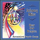 Johnny Mike: Hear Our Prayers: Harmonized Peyote Songs