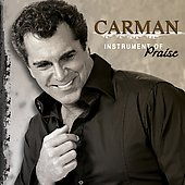 Carman: Instrument of Praise