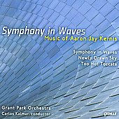 Kernis: Symphony in Waves, Newly Drawn Sky, Too Hot Toccata / Kalmar, Grant Park Orchestra