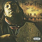 Pastor Troy: Love Me......Hate Me [PA]