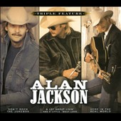 Alan Jackson: Triple Feature: Don't Rock the Jukebox/A Lot About Livin' and a Little 'Bout Love/Here in the Real World [Digipak]