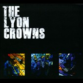 The Lyon Crowns: The Lyon Crowns [Digipak]