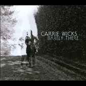 Carrie Wicks: Barely There [Digipak]