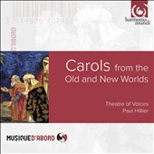Carols from the Old and New Worlds - music from Austria, Finland, Germany, England & the US / Theatre of Voices, Hillier