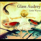 Glass Audrey: Little Waves [Digipak]