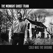 Midnight Ghost Train: Cold Was the Ground