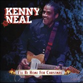 Kenny Neal: I'll Be Home for Christmas *