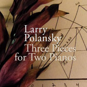 Larry Polansky (b.1954): Three Pieces for Two Pianos; Old Paint; Dismission I & II / Joseph Kubera, Marilyn Nonken & Amy Beal, pianos