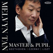 Master & Pupil: Beethoven: Bagatelles, Op. 126; Piano Sonata No. 30; Czerny: 'Rode' Variations; Marcia funebre; Liszt: Piano Sonata in B minor / Melvyn Tan, piano