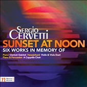 Sergio Cervetti (b.1941): Sunset at Noon - Six Works in Memory Of / Sergio Cervetti; Dominika Mužíková; Vít Mužík; Leonardo Baster; Luis Alberto Mariño Fernández; Enrique Pérez Mesa; et al