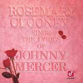 Rosemary Clooney: Rosemary Clooney Sings the Lyrics of Johnny Mercer
