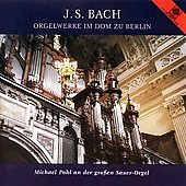 Bach: Orgelwerke im Dom zu Berlin / Michael Pohl