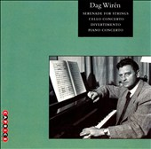 Dag Wirén: Serenade for Strings; Cello Concerto; Divertimento; Piano Concerto