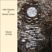 Julie Tippetts/Martin Archer: Ghosts of Gold *