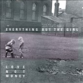 Everything But the Girl: Love Not Money [Deluxe Edition]
