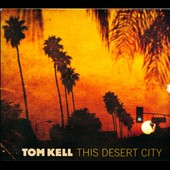 Tom Kell: This Desert City [Digipak]