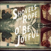 Shovels & Rope: O' Be Joyful [Digipak]