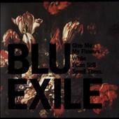 Blu/Blu & Exile/Exile (Rap): Give Me My Flowers While I Can Still Smell Them [Digipak]