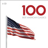 100 Best American Classics - assortment of popular symphonies, concertos, solo instrumental works, chamber music, songs and operas highlights [6 CDs]