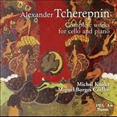 Alexander Tcherepnin: Complete works for Cello and Piano / Michal Kanka, cello; Miguel Borges Coelho, piano
