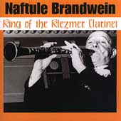 Naftule Brandwein: The King of the Klezmer Clarinet *