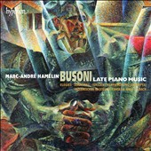 Busoni: Late Piano Music / Marc-André Hamelin, piano [3 CDs]