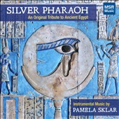 Pamela Sklar: Silver Pharoah - An Original Tribute to Ancient Egypt / Pamela Sklar, flulte