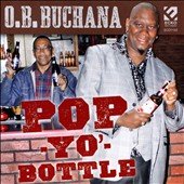 O.B. Buchana: Pop-Yo'- Bottle