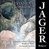 Testament: The Music for wind band by Robert Jager (b.1939) / University of Texas at El Paso Winds