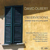 David Dubery (b.1948)  'Observations' Seventeen Songs and a String Quartet / Adrenne Murray, mz; James Gilchrist, tenor; Michael Cox, flute; David Dubery, piano