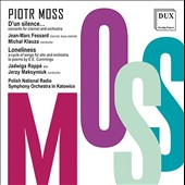 Piotr Moss (b.1949): D'un silence, Concerto for Clarinet & Orchestra; Loneliness, Songs for Alto and Orchestra / Jadwiga Rappé, alto; Jean-Marc Fessard, clarinet; Polish Nat'l Radio SO; Klauza, Maksymiuk
