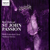 Bob Chilcott (b.1955): St. John Passion / Laurie Ashworth, soprano; Ed Lyon, tenor; Neal Davies, bass; Matthew Souter, violin; Richard May, cello