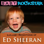 Baby Rockstar: Lullaby Renditions Of Ed Sheeran: +