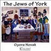 Gyora Novak: The Jews of York / Gyorak Novak, Rohan McCollough, narrators; Idit Arad, mzz.; Nicholas Hill, horn; David Watkins, harp et al.