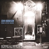 John Harbison: Songs After Hours / Mary Mackenzie, vocals; John Chin, piano; Joe Martin, bass; Dayna Stephens, saxophone; Dan Rieser, drums