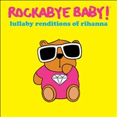 Rockabye Baby!: Lullaby Renditions of Rihanna
