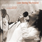 Abbey Lincoln: Love Having You Around: Live at the Keystone Korner, Vol. 2 *