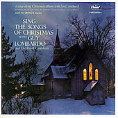 Guy Lombardo: Sing the Songs of Christmas with Guy Lombardo and the Royal Canadians