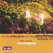 From the Philip Glass Recording Archive Vol 4 - Neverwas